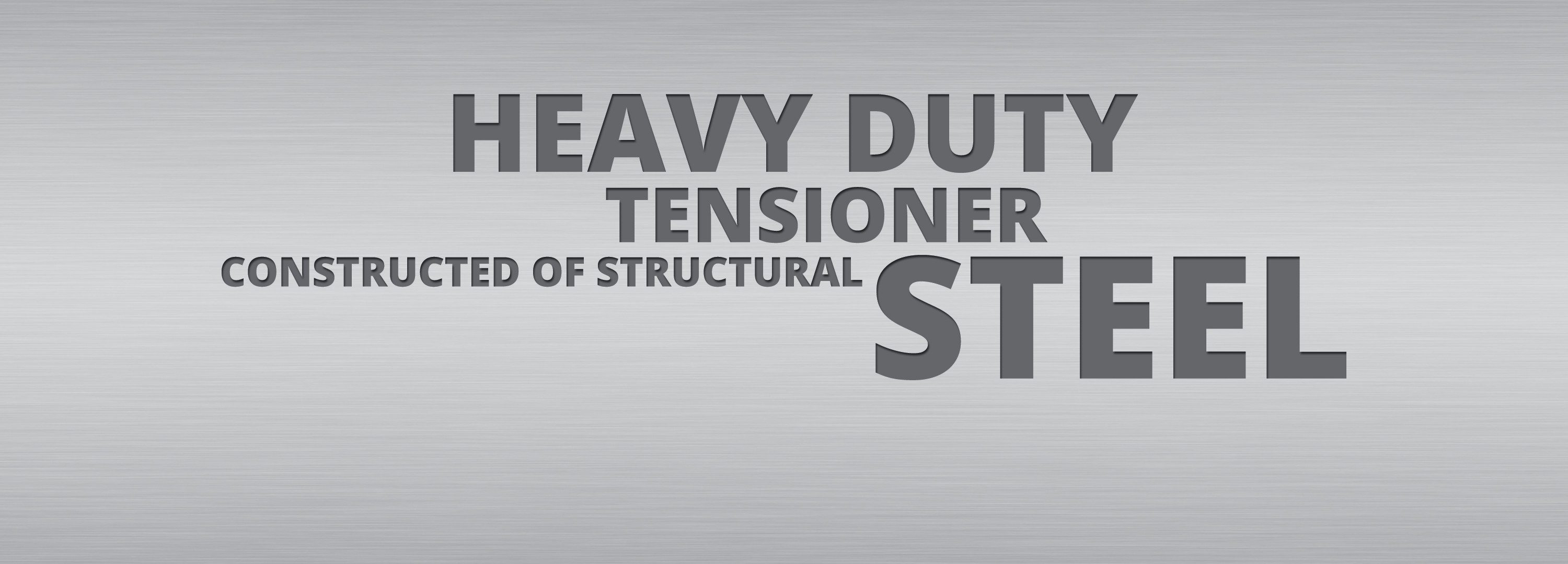 Heavy duty tensioner constructed of structural steel